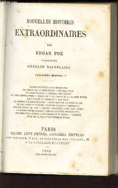 NOUVELLES HISTOIRES EXTRAORDINAIRES -TROISIEME EDITION/ Sommaire : Notes nouvelles sur Edgar Poe, Le démon de la perversité, le chat noir, William Wilson, l'homme des foules, le coeur révélateur, Bénéfice, la chute de la maison Usher, ...