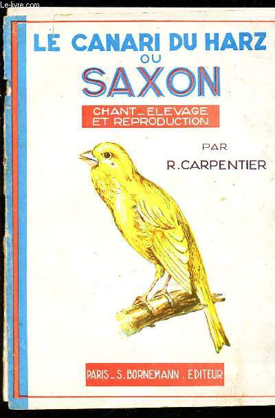 LE CANARI DU HARZ OU SAXON - ETUDE CHANT ELEVAGE ET REPRODUCTION.