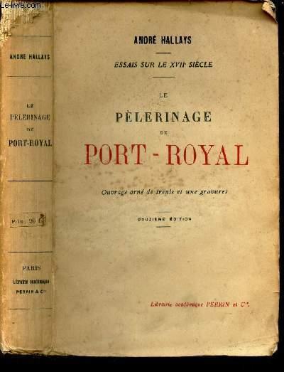 LE PELERINAGE DE PORT-ROYAL / ESSAIS SUR LE XVIIe SIECLE.