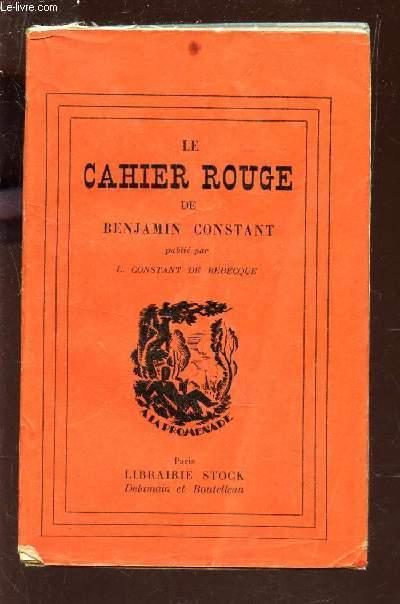 LE CAHIER ROUGE  - publié par L. CONSTANT DE REBECQUE.