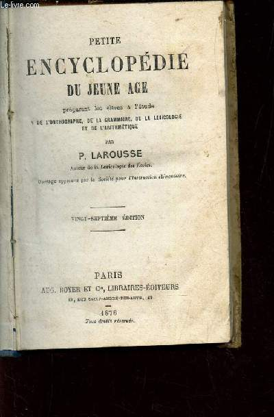 PETITE ENCYCLOPEDIE DU JEUNE AGE - LIVRE DE L'ELEVE / préparant les élèves a l'etude - de l'orthographe, de la grammaire de lexicologie  et de l'arithmétique.