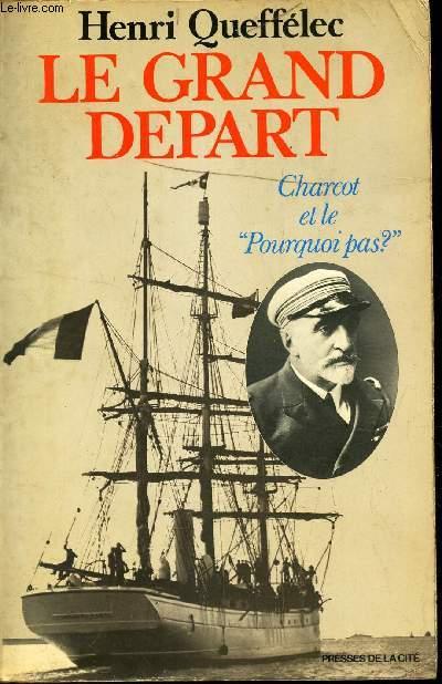 LE GRAND DEPART - CHARCOT ET LE POURQUOI PAS?