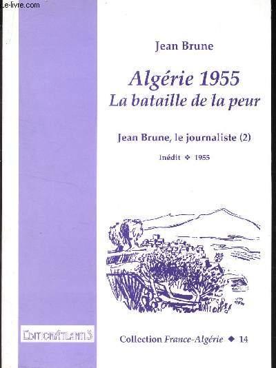 ALGERIE 1955 - LA BATAILLE DE LA PEUR - JEAN BRUNE LE JOURNAMISTE (TOME 2) - INEDIT (1955) - N°14 DE LA COLLECTION