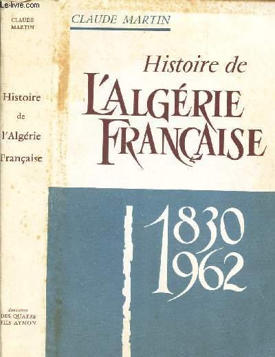 HISTOIRE DE L'ALGERIE FRANCAISE - 1830 - 1962.
