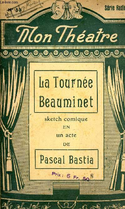 LA TOURNEE DE BEAUMINET - SKETCH COMIQUE EN UN ACTE . / N°53 DE LA SERIE RADIO - MON THEATRE.