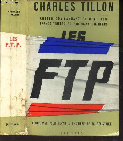 LES FTP - TEMOIGNAGE POUR SERVIR A L'HISTOIRE DE AL RESISTANCE.
