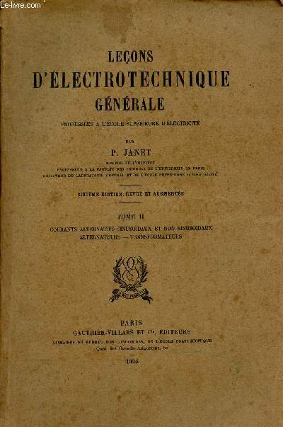 LECONS D'ELECTROTECHNIQUE GENERALE - TOME II : courants alternatifs sunusoïdaux et non sinusoïdaux, alternateurs, transformateurs / 6eme EDITION REVUE ET AUGMENTEE.