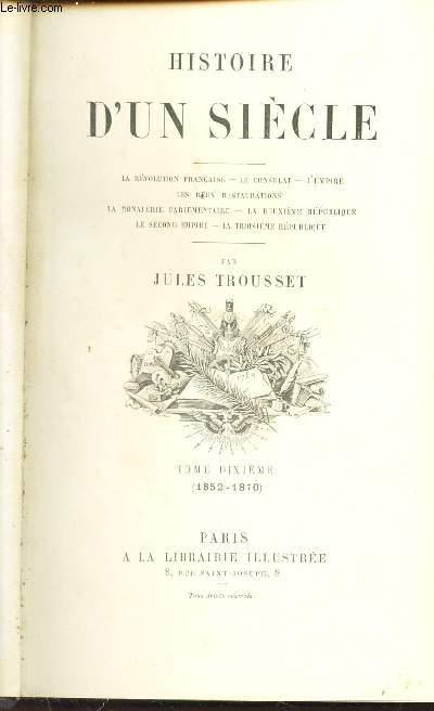 HISTOIRE D'UN SIECLE - TOME DIXIEME (1852-1870) / La Révolution Française-le Consulat-L