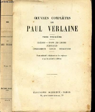 TOME TROISIEME : Elegies - Dans les limbes - Dédicaces - Epigrammes - Chair - Invectives / OEUVRES COMPLETES DE PAUL VERLAINE