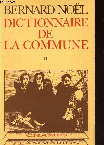 DICTIONNAIRE DE LA COMMUEN -  TOME II.