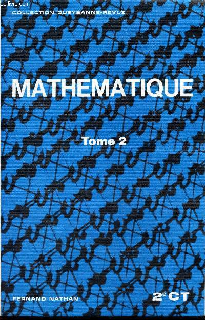 MATHEMATIQUE - 2e CT. TOME 2 / / collection Queysanne-Revuz.