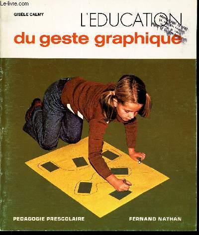 L'EDUCATION GESTE GRAPHIQUE. / PEDAGOGIE PRESCOLAIRE.
