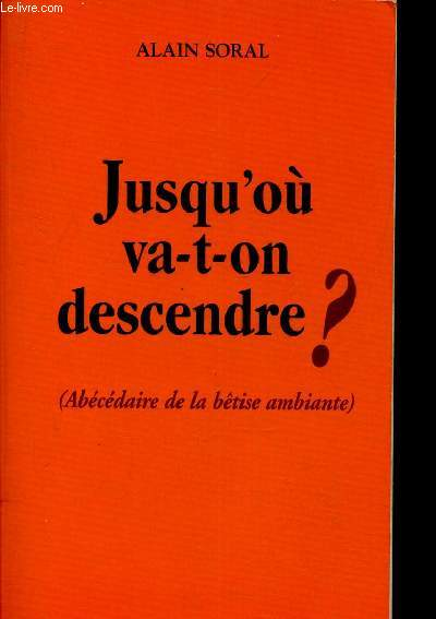 JUSQU'OU VA TON DESCENDRE? - (ABECEDAIRE DE LA BETISE AMBIANTE).