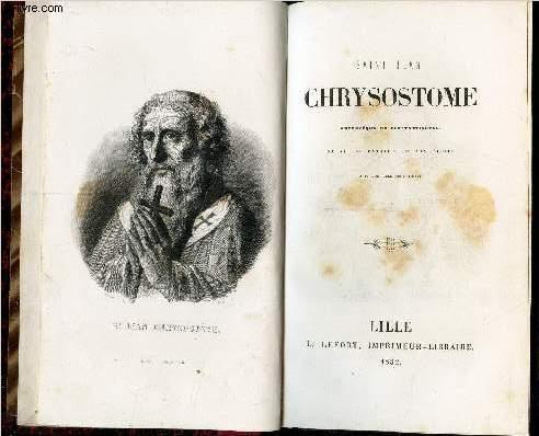SAINT JEAN CHRYSOSTOME - archevêque de Constantinople : sa vie et extraits de ses écrits - Avec une table des matieres.