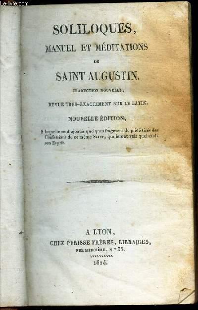 SOLILOQUES, MANUEL ET MEDITATIONS DE SAINT AUGUSTIN / NOUVELLE EDITION.