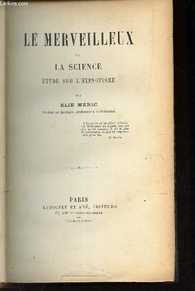 LE MERVEILLEUX ET LA SCIENCE - ETUDE SUR L'HYPNOTISME.