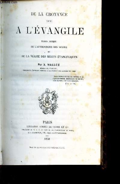 DE LA CROYANCE DUR A L'EVANGILE - Examen critique de l'authenticité des textes et de la verite des recits evangiliques.