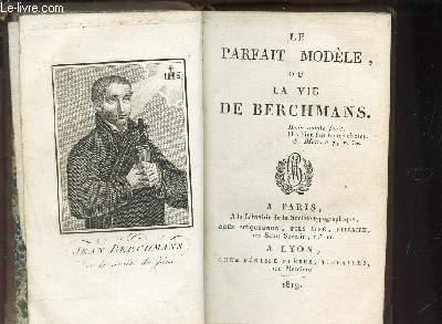 LE PARFAIT MODELE OU LA VIE DE BERCHMANS.