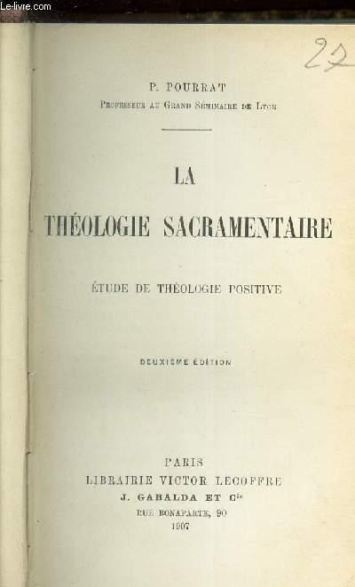 LA THEOLOGIE SACREMENTAIRE - Etude de theologie positive / 2eme edition.