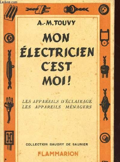 MON ELECTRICIEN C'EST MOI! - TOME II : LES APPAREILS D'ECLAIRAGE - LES APPAREILS MENAGERS.