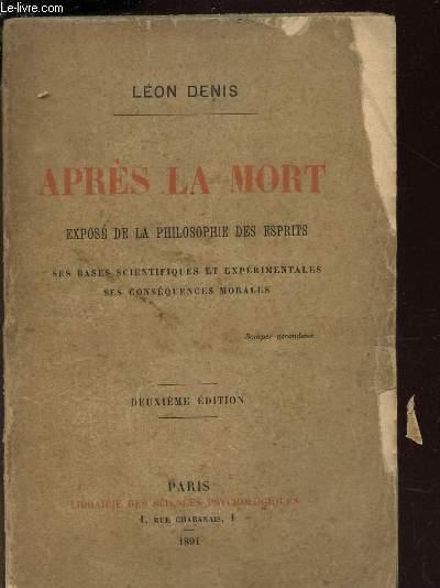 APRES LA MORT - Exposé de la philosophie des esprits - Ses bases scientifiques et experimentales - Ses conséquences morales / 2e EDITION.