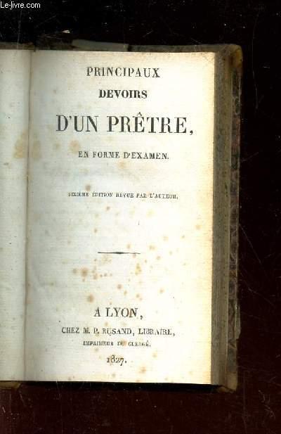 PRINCIPAUX DEVOIRS D'UN PRETRE - EN FORME D'EXAMEN / 6e EDITION REVUE PAR L'AUTEUR.