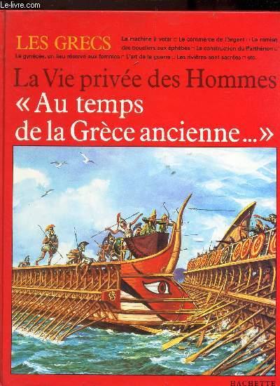 LA VIE PRIVEE DES HOMMES - AU TEMPS DE LA GRECE ANCIENNE - LES ANIMAUX EN CE TEMPS LA.