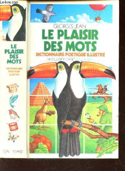 LES PLAISIRS DES MOTS - DICTIONNAIRE POETIQUE ILLUSTRE.