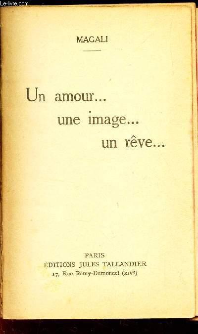 UN AMOUR ... UNE IMAGE ... UN REVE ...
