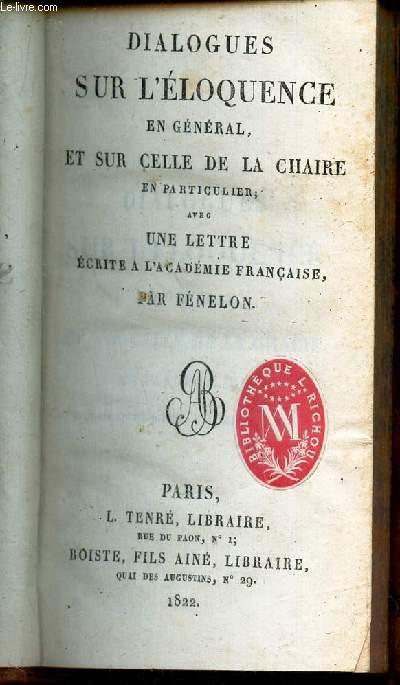 DIALOGUES SUR L'ELOQUENCE EN GENERAL, ET SUR CELLE DE LA CHAIRE EN PARTICULIER, zavec une lettre ecrite a l'Academie francaise.