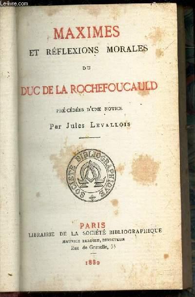 MAXIMES ET REFLEXIONS MORALES DU DUC DE LA ROCHEFOUCAULD - précédées d'une notice par Jules Levallois.