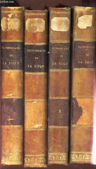 DICTIONNAIRE HISTORIQUE, ARCHEOLOGIQUE, PHILOLOGIQUE, CHRONLOGIQUE, GEOGRAPHIQUE ET LITTERAL DE LA BIBLE, / EN 4 VOLUMES (TOMES 1 + 2 + 3 +4).