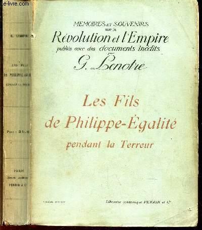 LES FILS DE PHILIPPE-EGALITE - PENDANT LA TERREUR . /