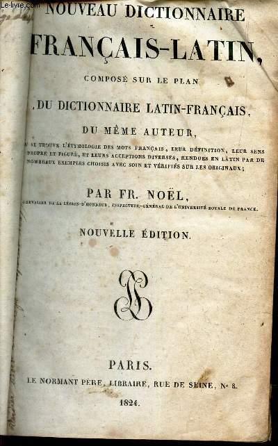 NOUVEAU DICTIONNAIRE FRANCAIS-LATIN , COMPOSE SUR LE PLAN DU DICTIONNAIRE LATIN FRANCAIS DU MEME AUTEUR / NOUVELLE EDITION.