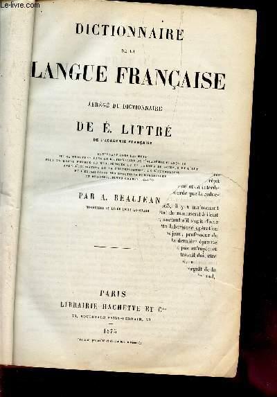DICTIONNAIRE DE LA LANGUE FRANCAISE - contenant tous les mots qui se trouvent dans le  dictionnaire de l'Academie francaise plus un grand nombre de neologismes et de termes de science et d'art avec l'indication de la prononciation, de l'etymologie etc....