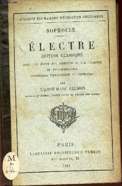 ELECTRE - EDITION CLASSIQUE - avec une etudee sur Sophocle et sur l'Electre et un commentaire historique, philosophique et litteraire par l'Abbé Marc Calmon.