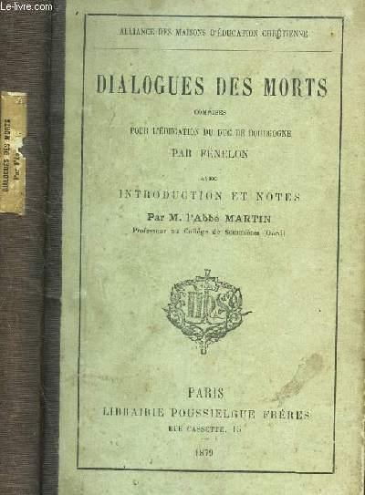DIALOGUE DES MORTS composés pour l'education du duc de Bourgogne  - avec une introduction et notes par l'Abbé MArtin.