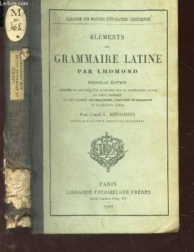 ELEMENTS DE GRAMMAIRE LATINE - NOUVELLE EDITION - annotée et enrichie d'un appendice sur la numeration latine - le style indirect - la conjugaison periphrastique, l'infinitif de narration et l'elegance latine par l'abbé L. MINGASSON