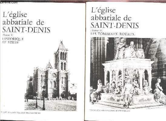 L'EGLISE ABBATIALE DE SAINT DENIS - EN 2 VOLUMES (TOMES I et II) : HISTORIQUE ET VISITE + LE TOMBEAUX ROYAUX.