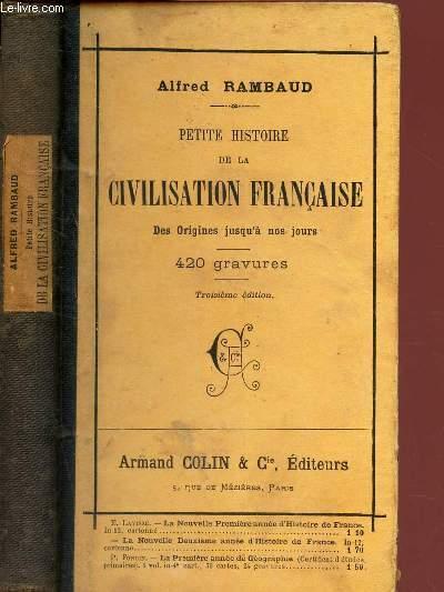 PETITE HISTOIRE DE LA CIVILISATION FRANCAISE  - depuis les origines jusqu'a nos jours / A l'usage des classes elementaires - Lecons - resumes - Questionnaires -  / 3e EDITION