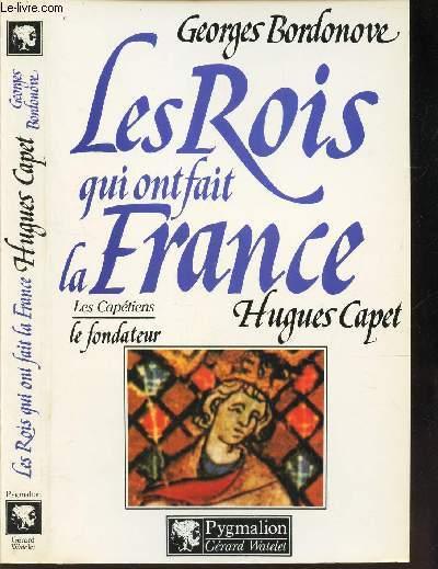 LES ROIS QUI ONT FAIT LA FRANCE - LES CAPETIENS - HUGUES CAPET LE FONDATEUR