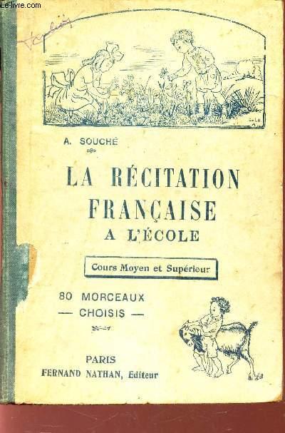 LA RECITATION FRANCAISE A L'ECOLE - COURS MOYEN ET SUPERIEUR / 80 MORCEAUX CHOISIS.