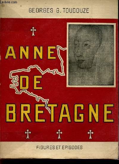 ANNE DE BRETAGNE - FIGURES ET EPISODES.