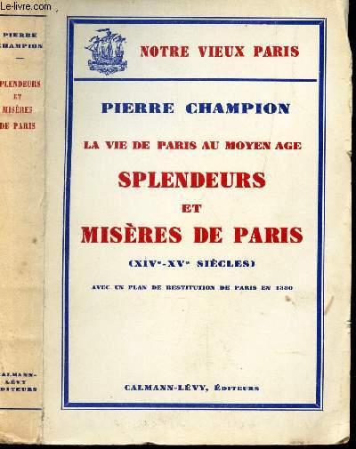 LA VIE DE PARIS AU MOYEN AGE SPLENDEURS ET MISERES DE PARIS - (XIVe-XVe SIECLES)