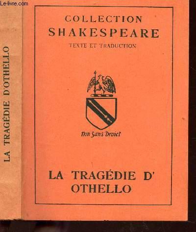 LA TRAGEDIE D'OTHELLO / COLLECTION SHAKESPEAURE - TEXTE ET TRADUCTION.