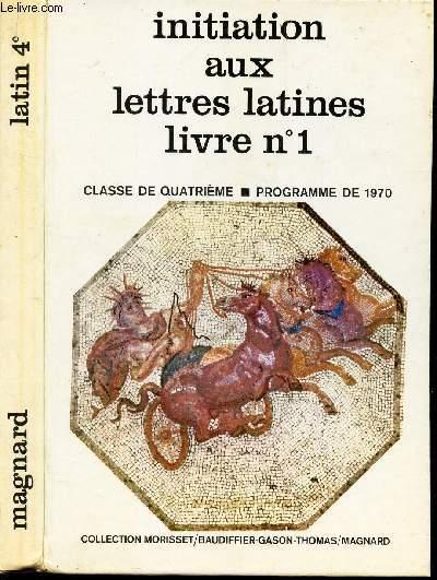 INITIATION AUX LETTRES LATINES - 4è - LIVRE 1 - PROGRAMME DE 1970.