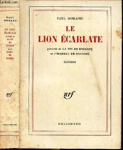 LE LION ECARLATE - precédé de LA FIN DE BYZABCE et d'ISABEAU DE BAVIERE.