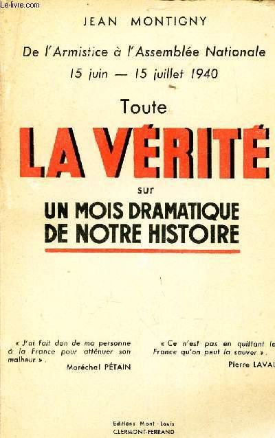 TOUTE LA VERITE SUR UN MOIS DRAMATIQUE DE NOTRE HISTOIRE - De l'Armistice a l'Assemblée Nationale - 15 juin - 15 juillet 1940.
