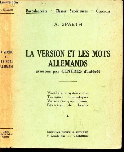 LA VERSION ET LES MOTS ALLEMANDS - GROUPES PAR CENTRES D'INTERET / Vocabulaire systematique - Tournures idiomatiques - Versions avec queqtionnaire - Exercices des themes.