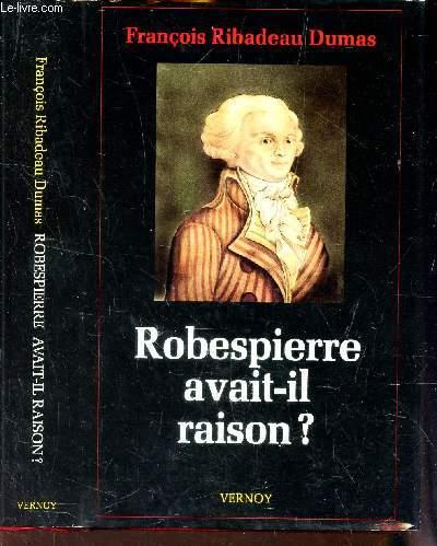 ROBESPIERRE AVAIT-IL RAISON?